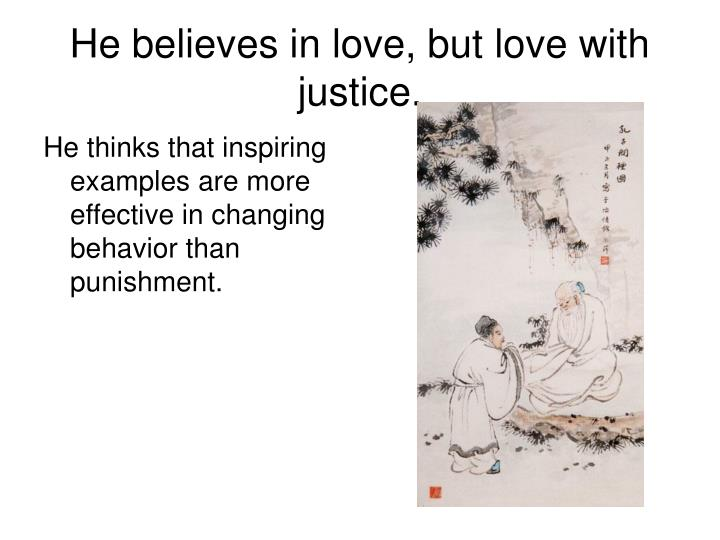 He believes in love, but love with justice.