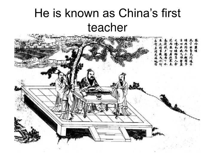 He is known as China's first teacher
