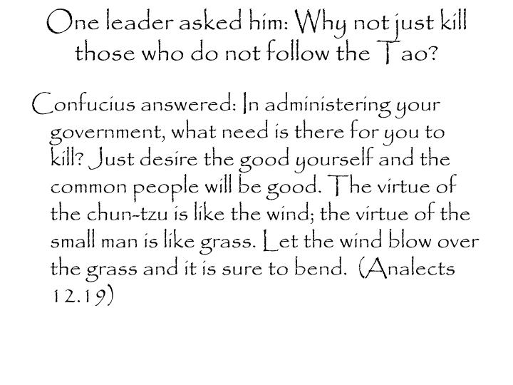 One leader asked him: Why not just kill those who do not follow the Tao?