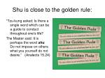 shu is close to the golden rule