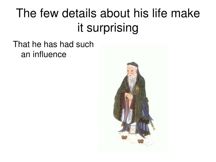 The few details about his life make it surprising