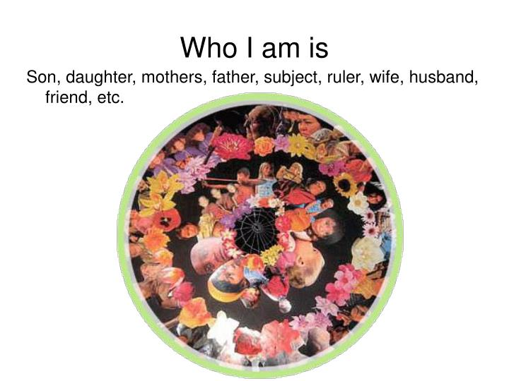 Who I am is