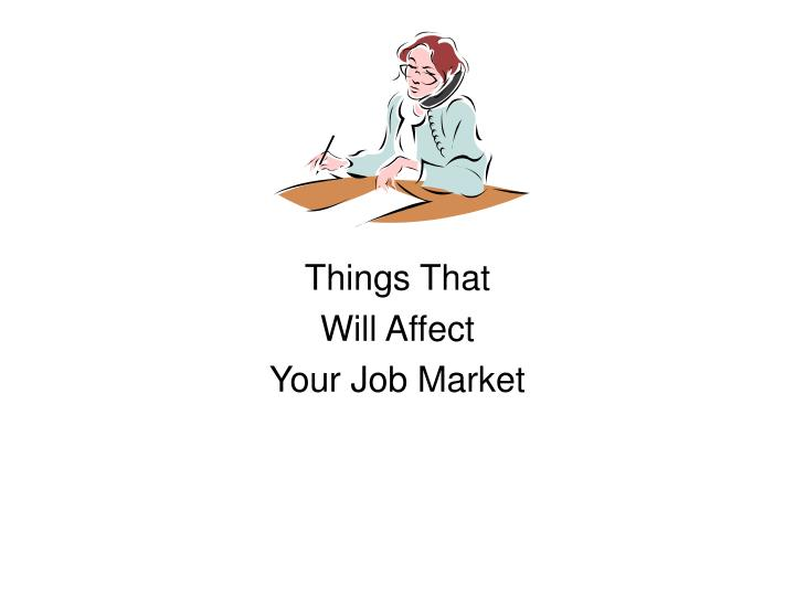 things that will affect your job market n.