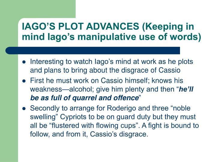 IAGO'S PLOT ADVANCES (Keeping in mind Iago's manipulative use of words)