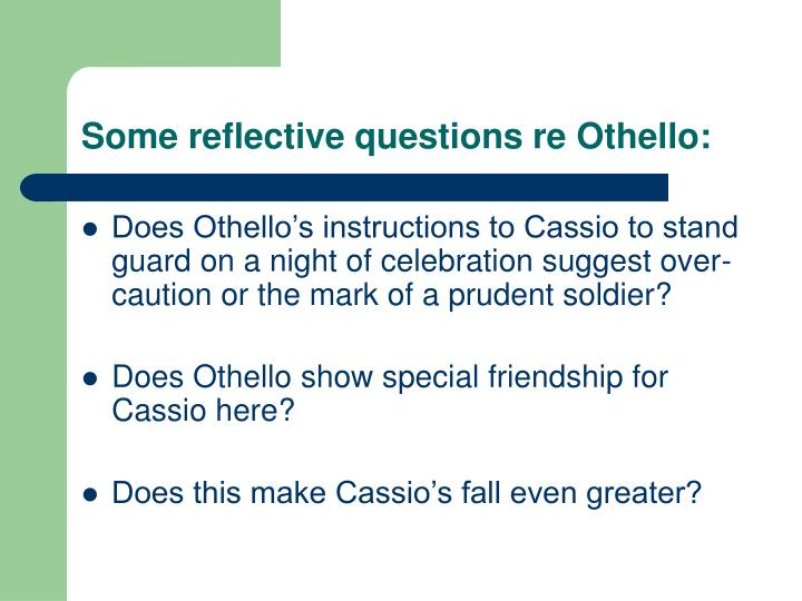 Some reflective questions re Othello: