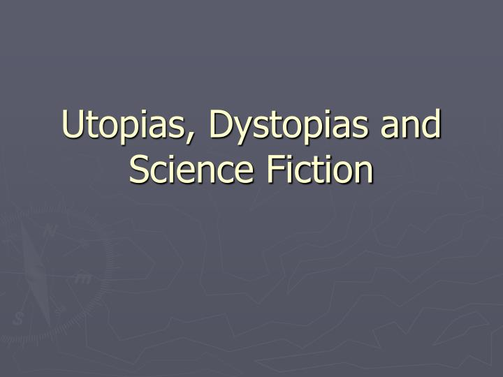 Utopias dystopias and science fiction