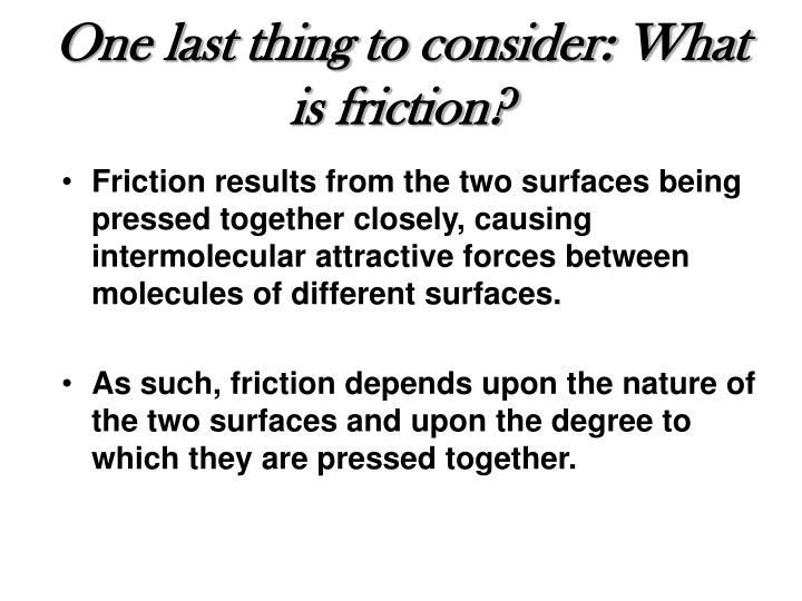 One last thing to consider: What is friction?