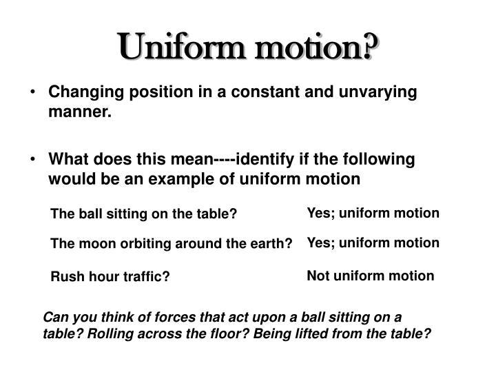 Uniform motion?
