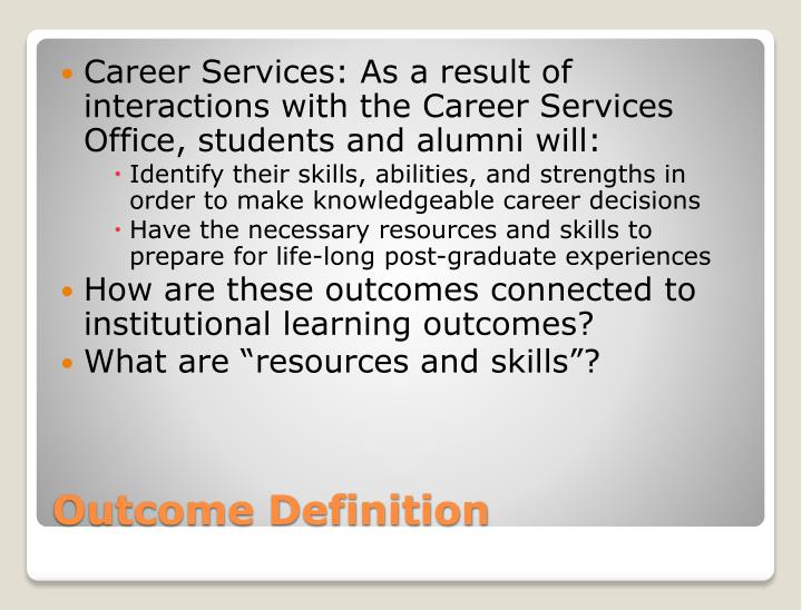 Career Services: As a result of interactions with the Career Services Office, students and alumni will: