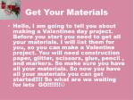 get your materials