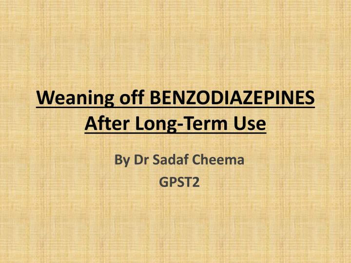 weaning off benzodiazepines after long term use n.