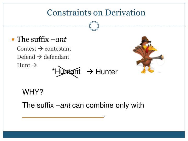 Constraints on Derivation
