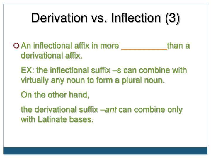 Derivation vs. Inflection (3)