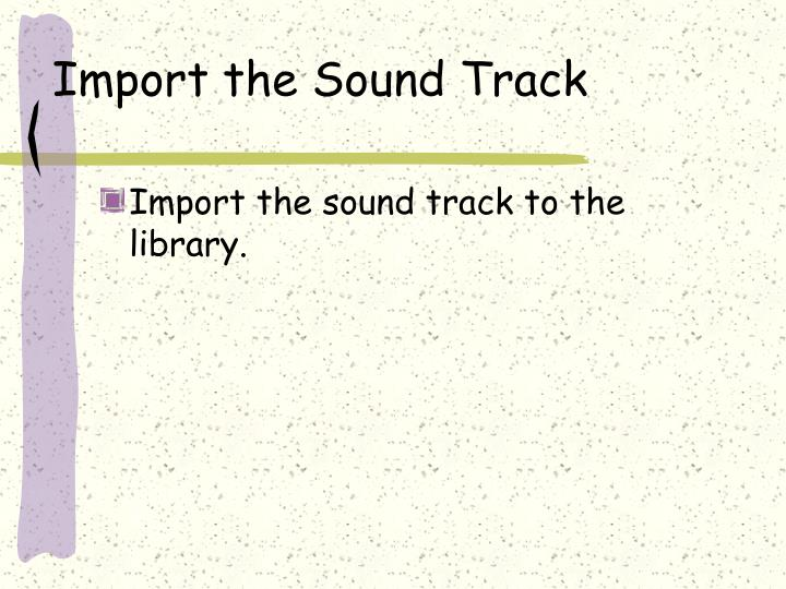 Import the sound track