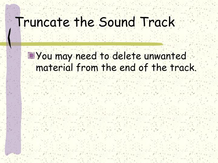 Truncate the Sound Track