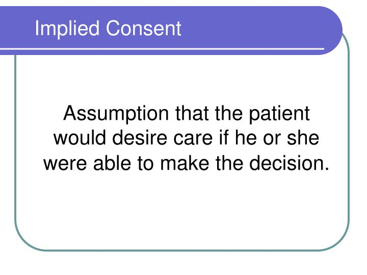 Assumption that the patient would desire care if he or she were able to make the decision.