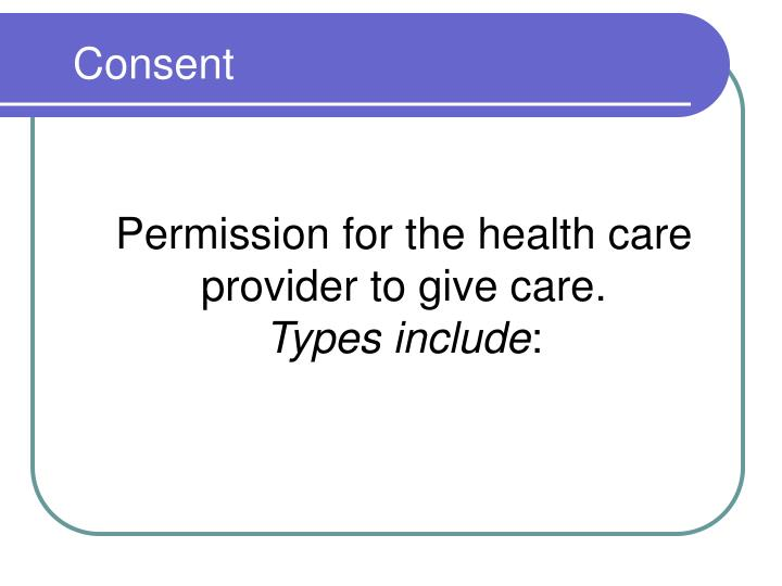Permission for the health care provider to give care.