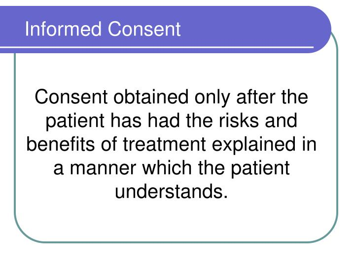 Consent obtained only after the patient has had the risks and benefits of treatment explained in a manner which the patient understands.