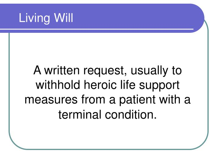 A written request, usually to withhold heroic life support measures from a patient with a terminal condition.