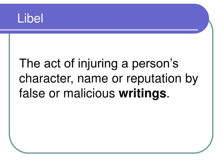 The act of injuring a person's character, name or reputation by false or malicious