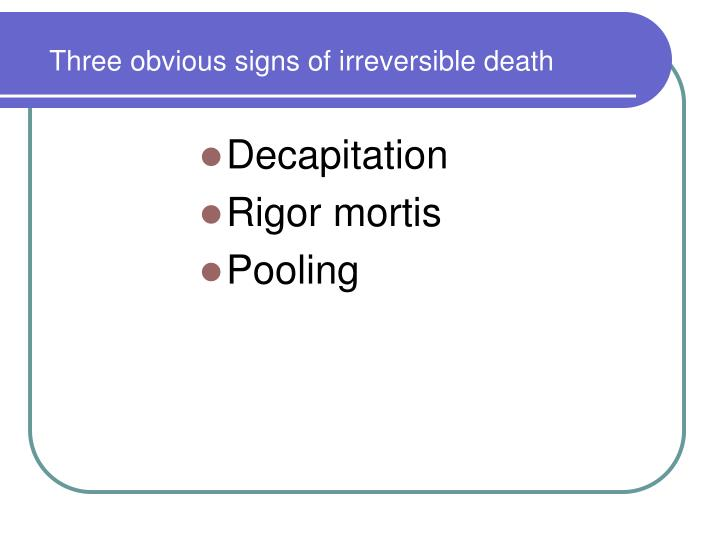 Three obvious signs of irreversible death