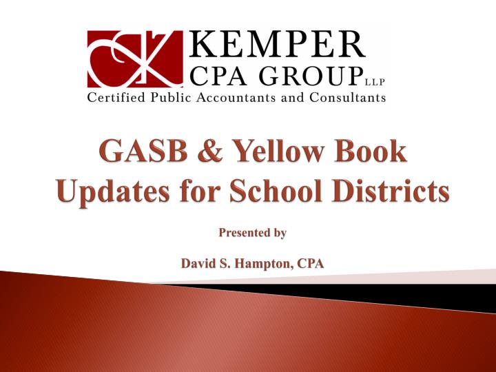 Gasb yellow book updates for school districts presented by david s hampton cpa