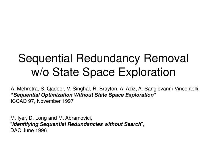 Sequential redundancy removal w o state space exploration