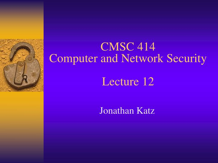 cmsc 414 computer and network security lecture 12 n.