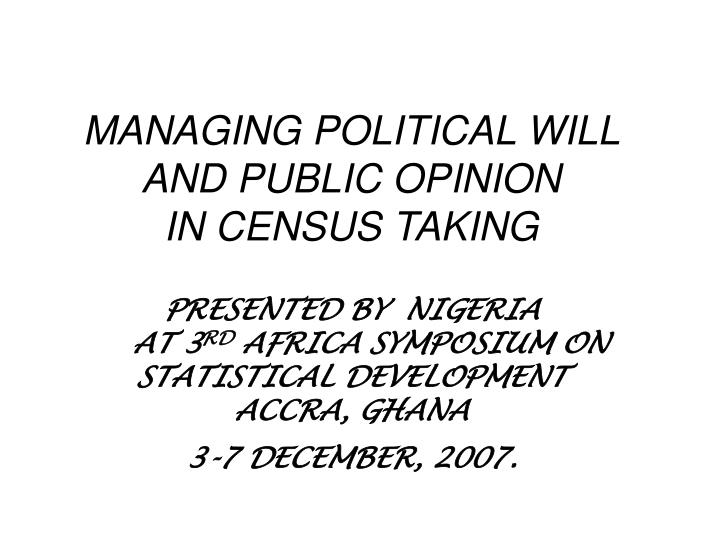 MANAGING POLITICAL WILL   AND PUBLIC OPINION