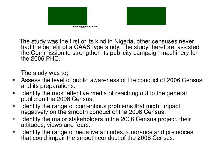 The study was the first of its kind in Nigeria, other censuses never had the benefit of a CAAS type study.
