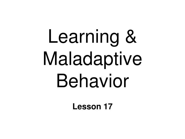 learning maladaptive behavior