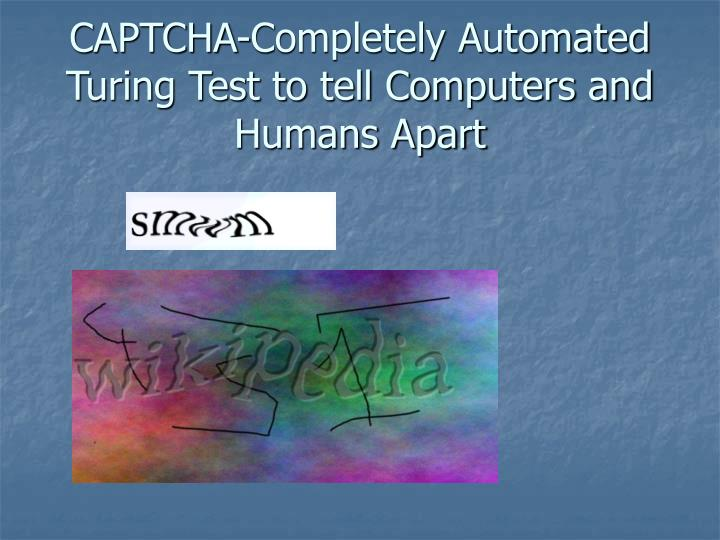 CAPTCHA-Completely Automated Turing Test to tell Computers and Humans Apart