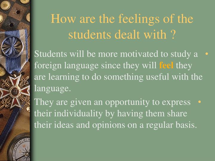 How are the feelings of the students dealt with ?