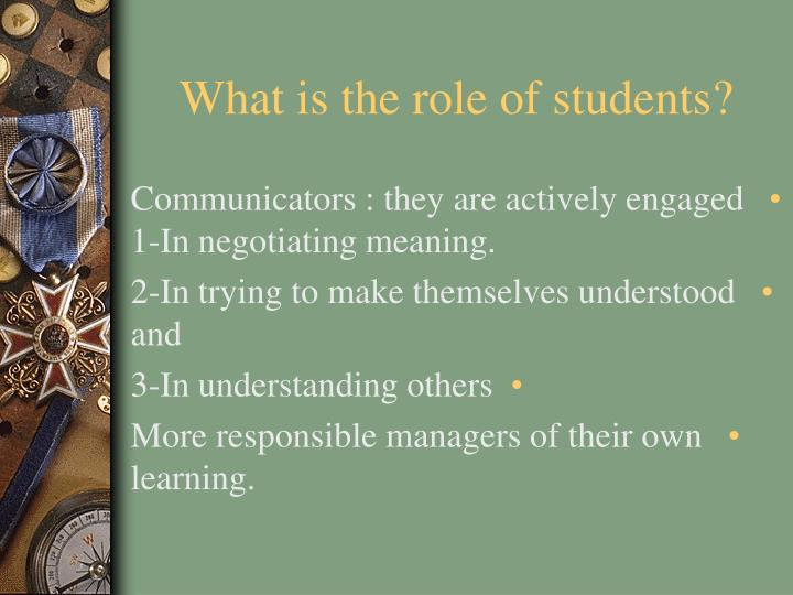 What is the role of students?