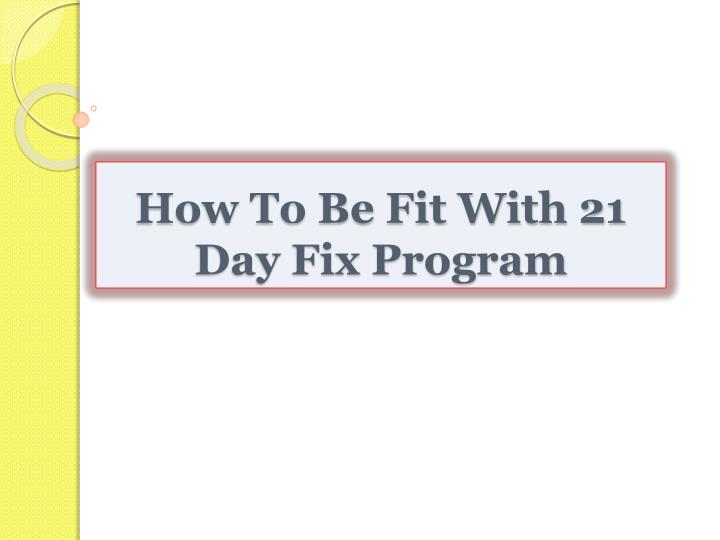 how to be fit with 21 day fix program n.