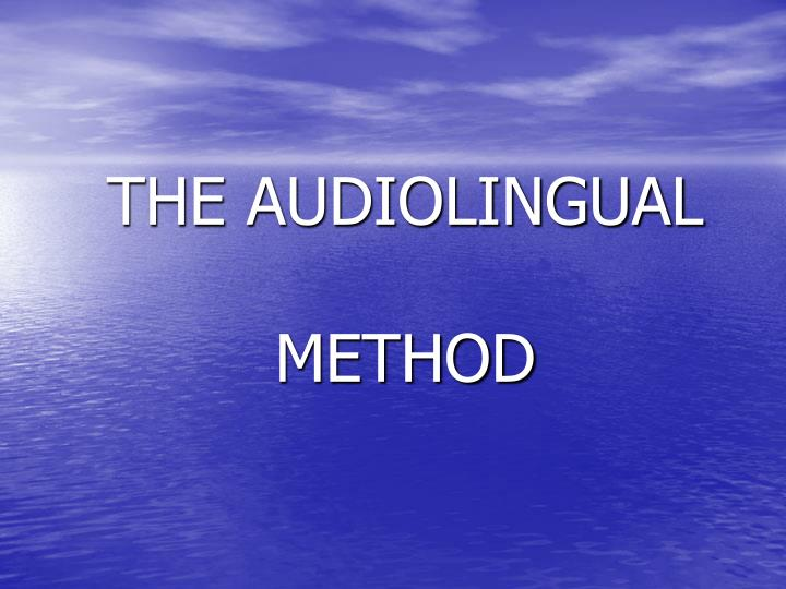the audiolingual methods The audio-lingual method (also known as the army method, the aural-oral method, or the new key), is a method of foreign language teaching in which the students learn language by repeating/imitating the recurring patterns/dialogues of everyday situations by succession of drills.