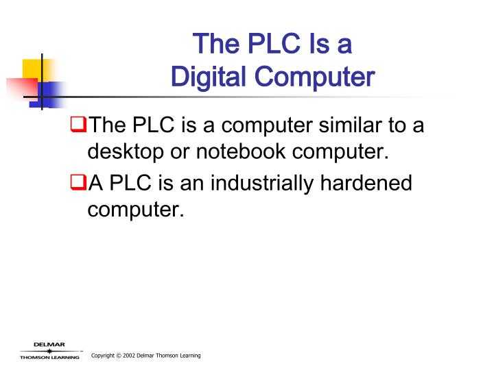 The plc is a digital computer