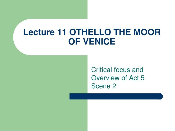 lecture 11 othello the moor of venice n.