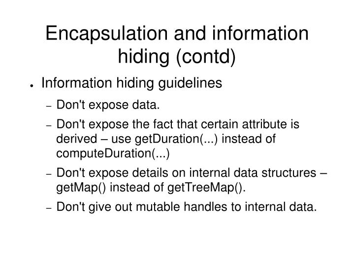 Encapsulation and information hiding (contd)
