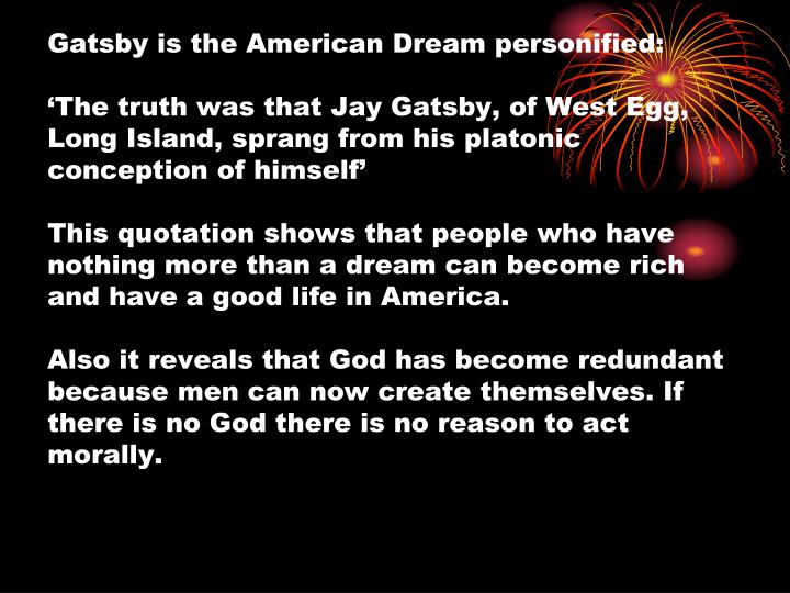 Gatsby is the American Dream personified: