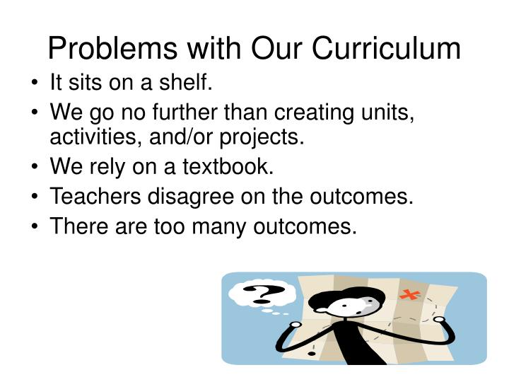 Problems with Our Curriculum