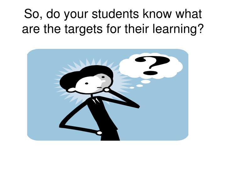 So, do your students know what are the targets for their learning?