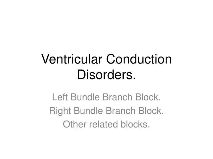 ventricular conduction disorders n.