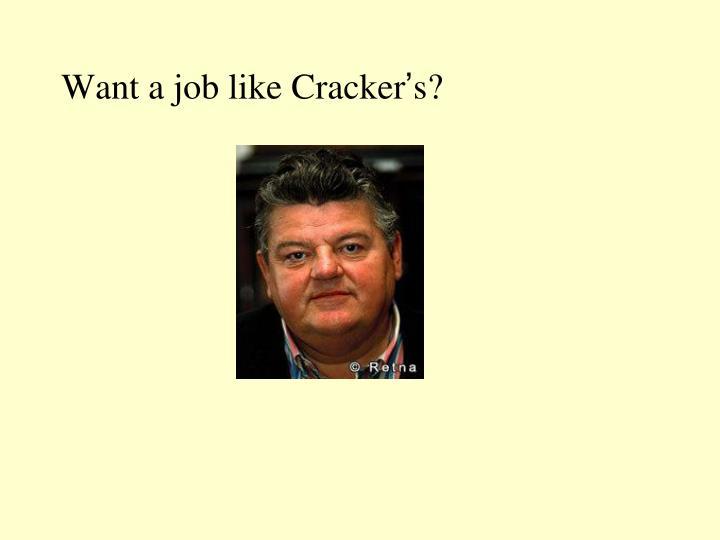 Want a job like Cracker