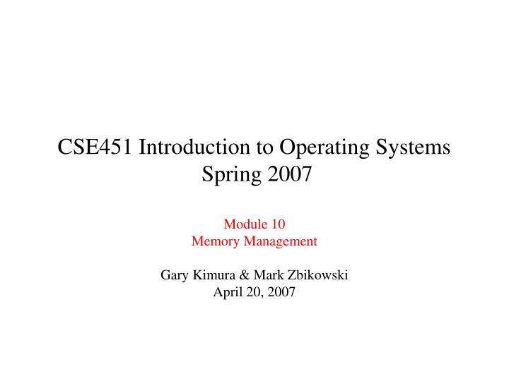 cse451 introduction to operating systems spring 2007 n.