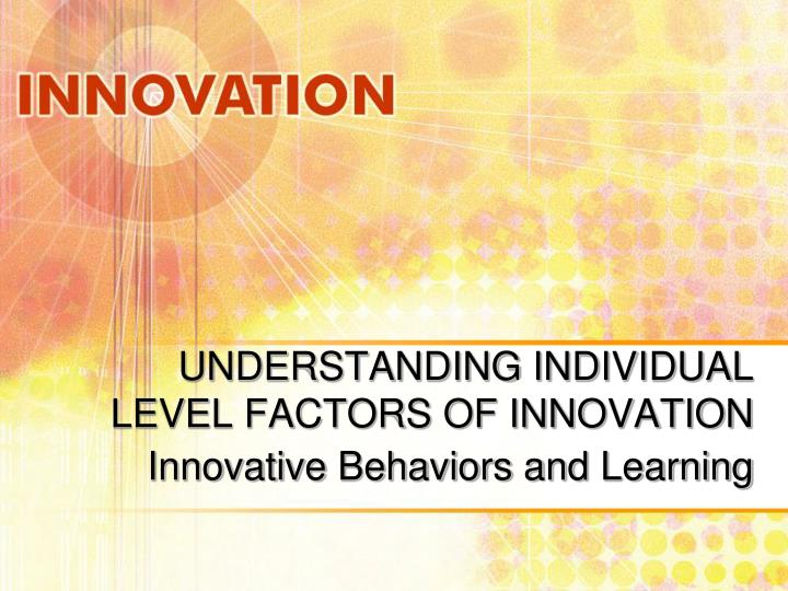 understanding individual level factors of innovation n.