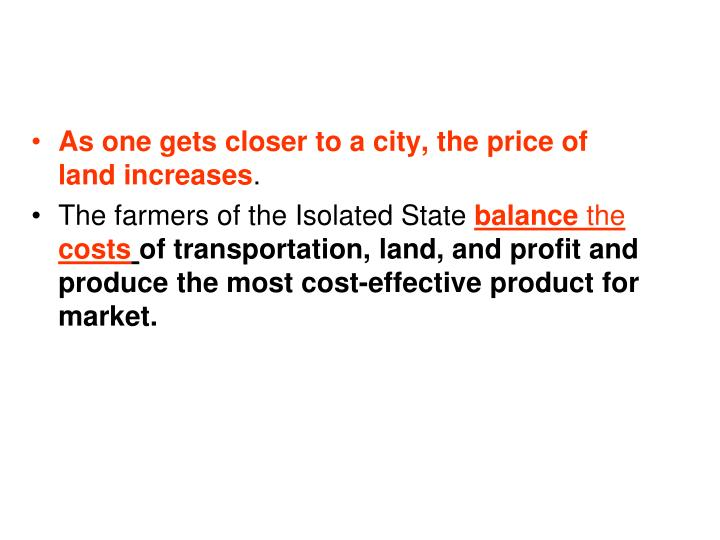 As one gets closer to a city, the price of land increases
