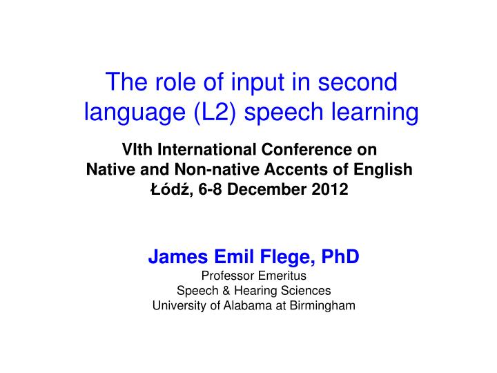 PPT - The role of input in second language (L2) speech