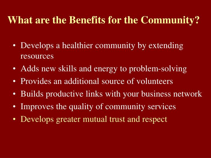 What are the Benefits for the Community?