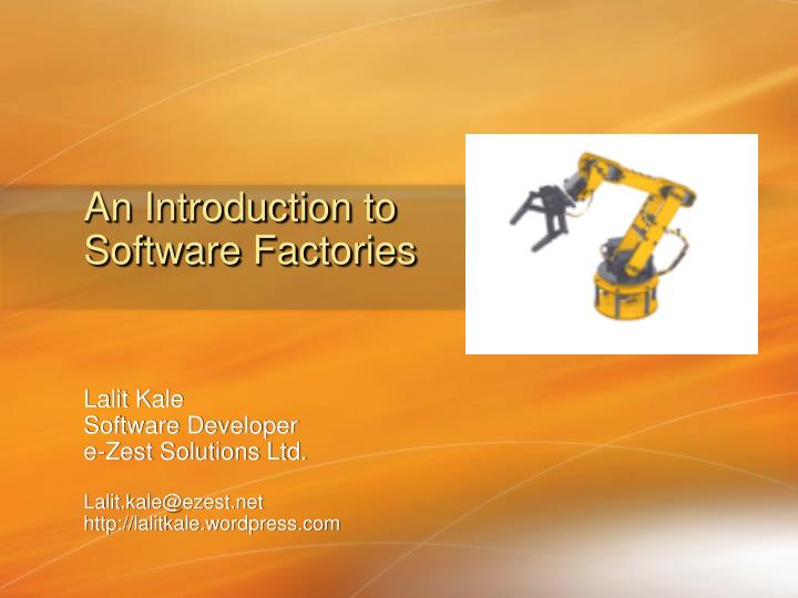 PPT - An Introduction to Software Factories PowerPoint